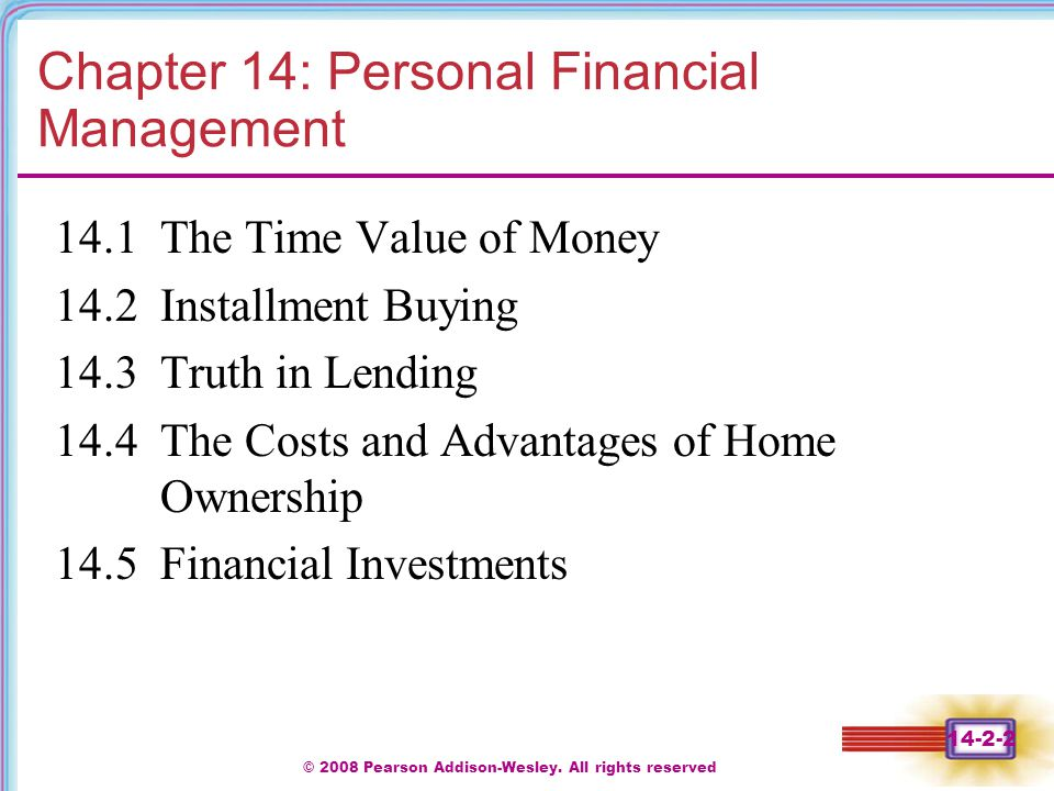 © 2008 Pearson Addison-Wesley. All rights reserved 14-2-2 Chapter 14: Personal Financial Management 14.1 The Time Value of Money 14.2 Installment Buyi
