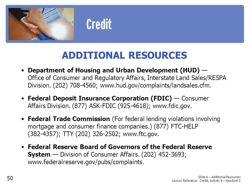ADDITIONAL RESOURCES Department of Housing and Urban Development (HUD) Office of Consumer and Regulatory Affairs, Interstate Land Sales/RESPA Division