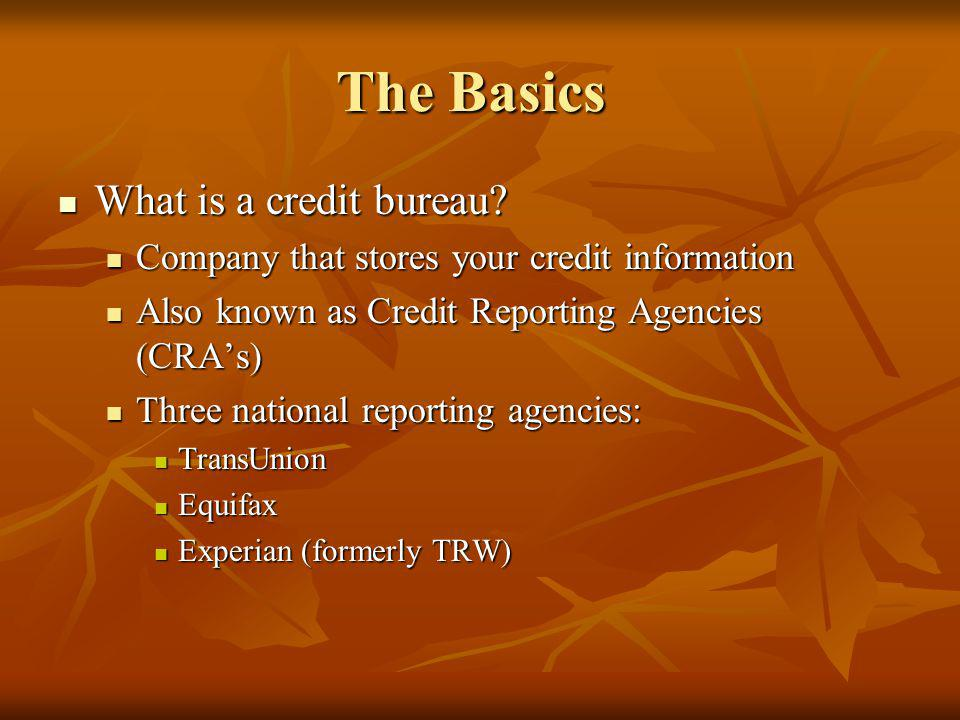 The Basics What is a credit bureau. What is a credit bureau.