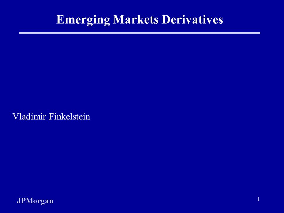 JPMorgan 1 Emerging Markets Derivatives Vladimir Finkelstein