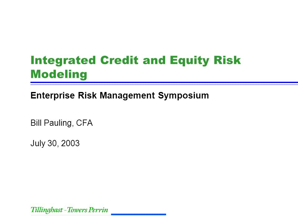 July 30, 2003 Bill Pauling, CFA Integrated Credit and Equity Risk Modeling Enterprise Risk Management Symposium