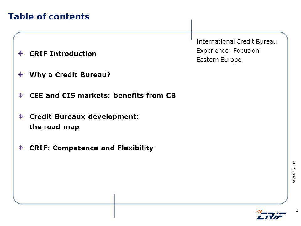 © 2006 CRIF 13 Why a Credit Bureau in CEE and CIS market.