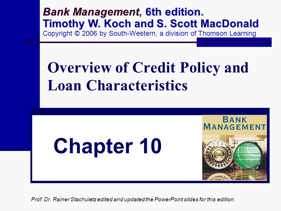 Prof. Dr. Rainer Stachuletz edited and updated the PowerPoint slides for this edition. Overview of Credit Policy and Loan Characteristics Chapter 10 B
