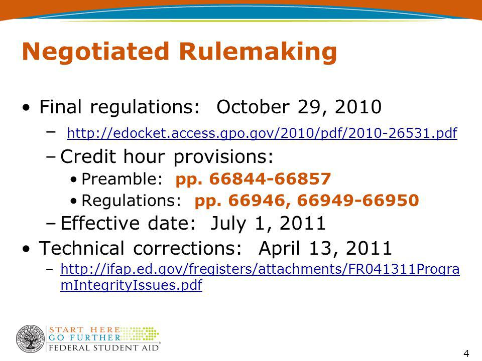 4 Negotiated Rulemaking Final regulations: October 29, 2010 – http://edocket.access.gpo.gov/2010/pdf/2010-26531.pdf http://edocket.access.gpo.gov/2010/pdf/2010-26531.pdf –Credit hour provisions: Preamble: pp.
