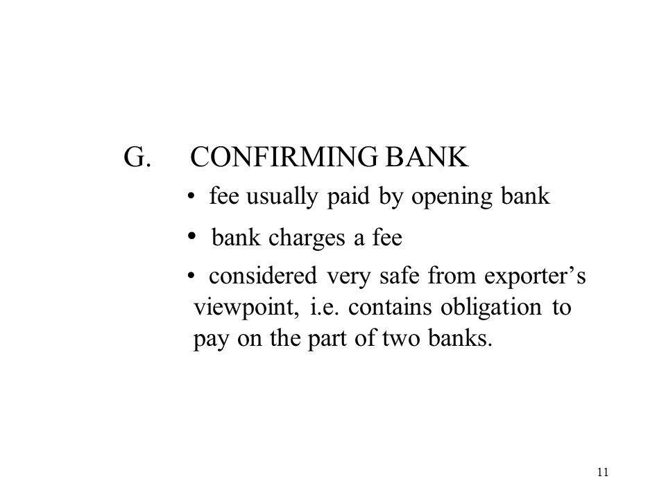G.CONFIRMING BANK fee usually paid by opening bank bank charges a fee considered very safe from exporters viewpoint, i.e.