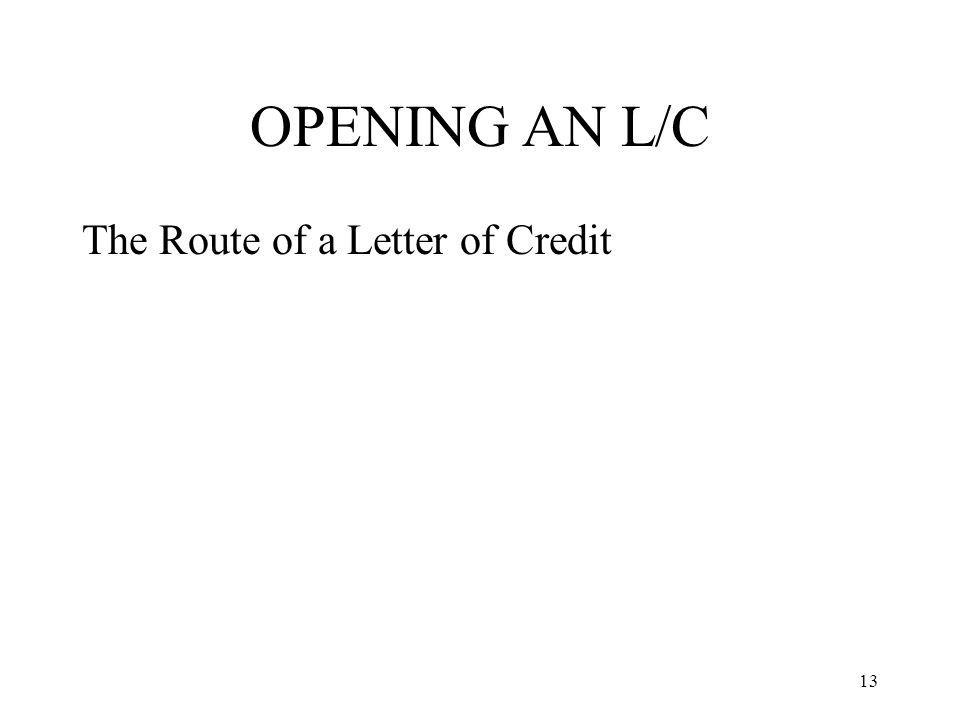 OPENING AN L/C The Route of a Letter of Credit 13