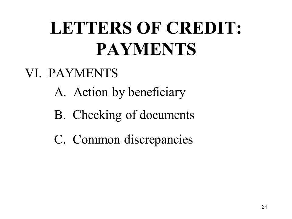 LETTERS OF CREDIT: PAYMENTS VI. PAYMENTS A. Action by beneficiary B.