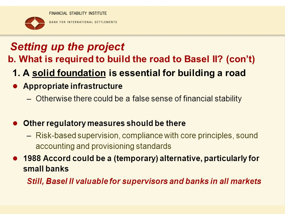 Setting up the project b. What is required to build the road to Basel II? (cont) 1. A solid foundation is essential for building a road Appropriate in