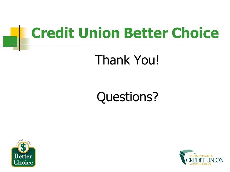Credit Union Better Choice Thank You! Questions?