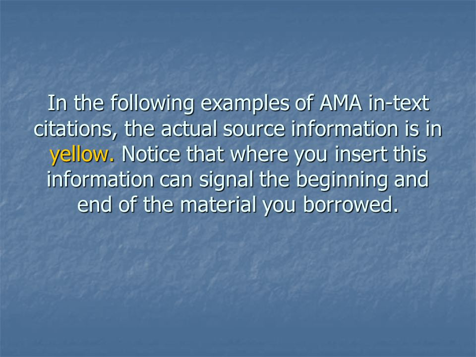 In the following examples of AMA in-text citations, the actual source information is in yellow. Notice that where you insert this information can sign