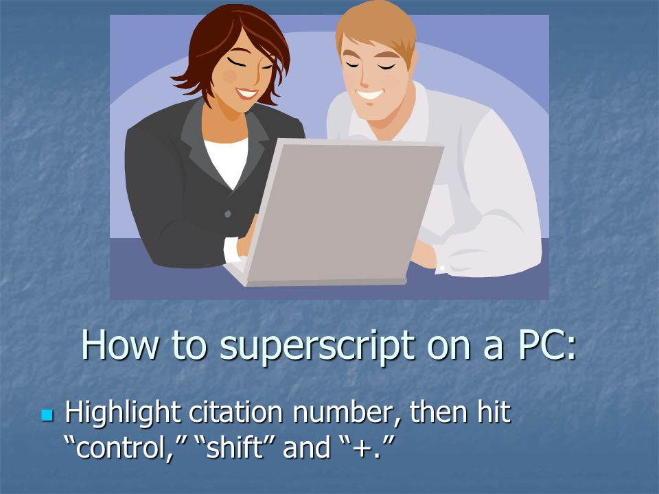 How to superscript on a PC: Highlight citation number, then hit control, shift and +. Highlight citation number, then hit control, shift and +.