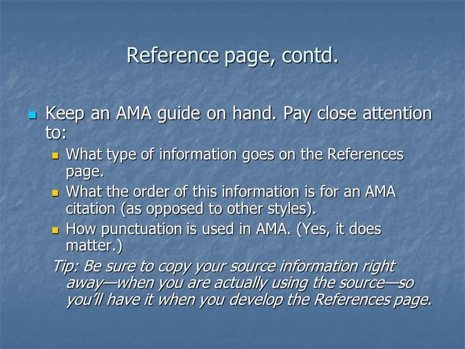 Reference page, contd. Keep an AMA guide on hand. Pay close attention to: Keep an AMA guide on hand. Pay close attention to: What type of information