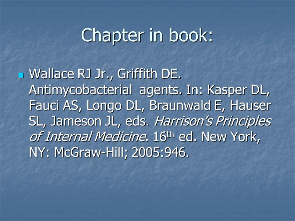 Chapter in book: Wallace RJ Jr., Griffith DE. Antimycobacterial agents. In: Kasper DL, Fauci AS, Longo DL, Braunwald E, Hauser SL, Jameson JL, eds. Ha