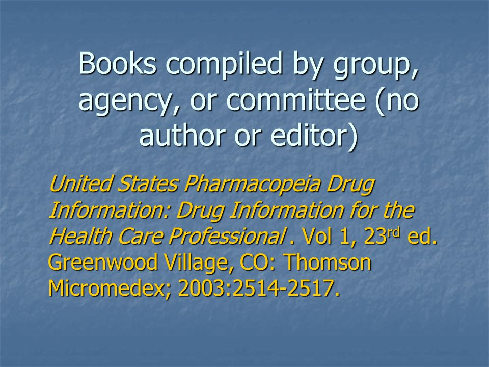 Books compiled by group, agency, or committee (no author or editor) United States Pharmacopeia Drug Information: Drug Information for the Health Care