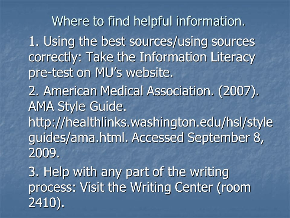 Where to find helpful information. 1. Using the best sources/using sources correctly: Take the Information Literacy pre-test on MUs website. 2. Americ