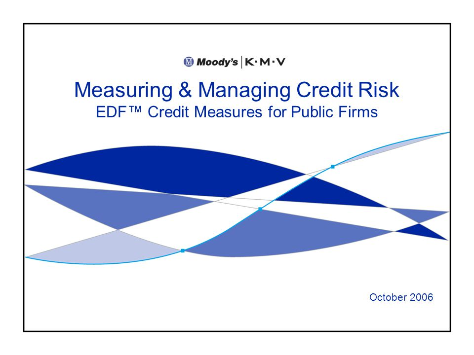 Measuring & Managing Credit Risk - EDF Credit Measures Copyright © 2006 Moodys KMV Company.