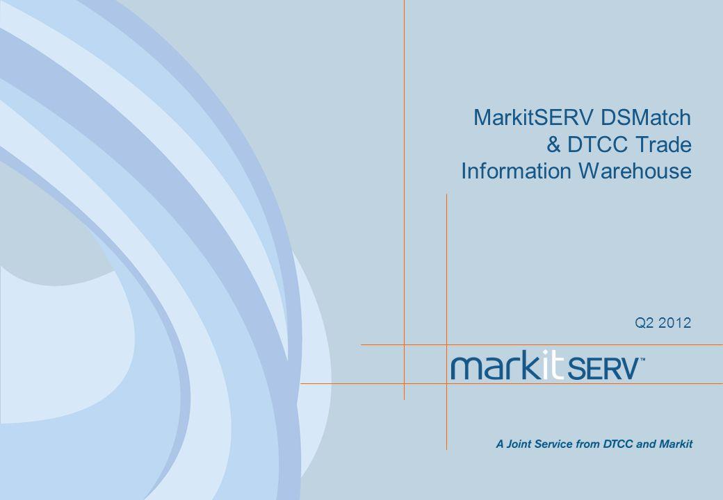 MarkitSERV DSMatch & DTCC Trade Information Warehouse Q2 2012