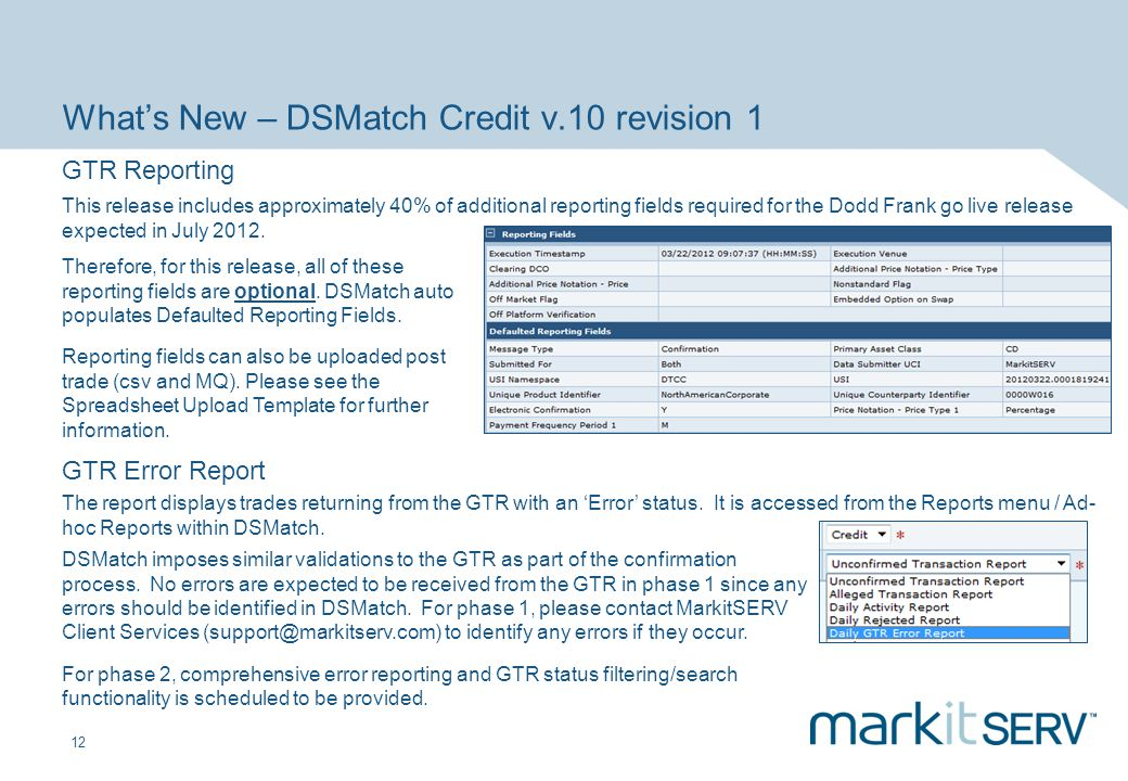 12 Whats New – DSMatch Credit v.10 revision 1 GTR Reporting This release includes approximately 40% of additional reporting fields required for the Do