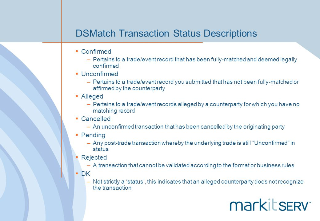 DSMatch Transaction Status Descriptions Confirmed –Pertains to a trade/event record that has been fully-matched and deemed legally confirmed Unconfirm