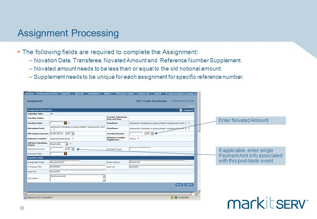 30 Assignment Processing The following fields are required to complete the Assignment: – Novation Date, Transferee, Novated Amount and Reference Numbe