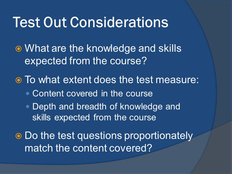 Test Out Considerations What are the knowledge and skills expected from the course.