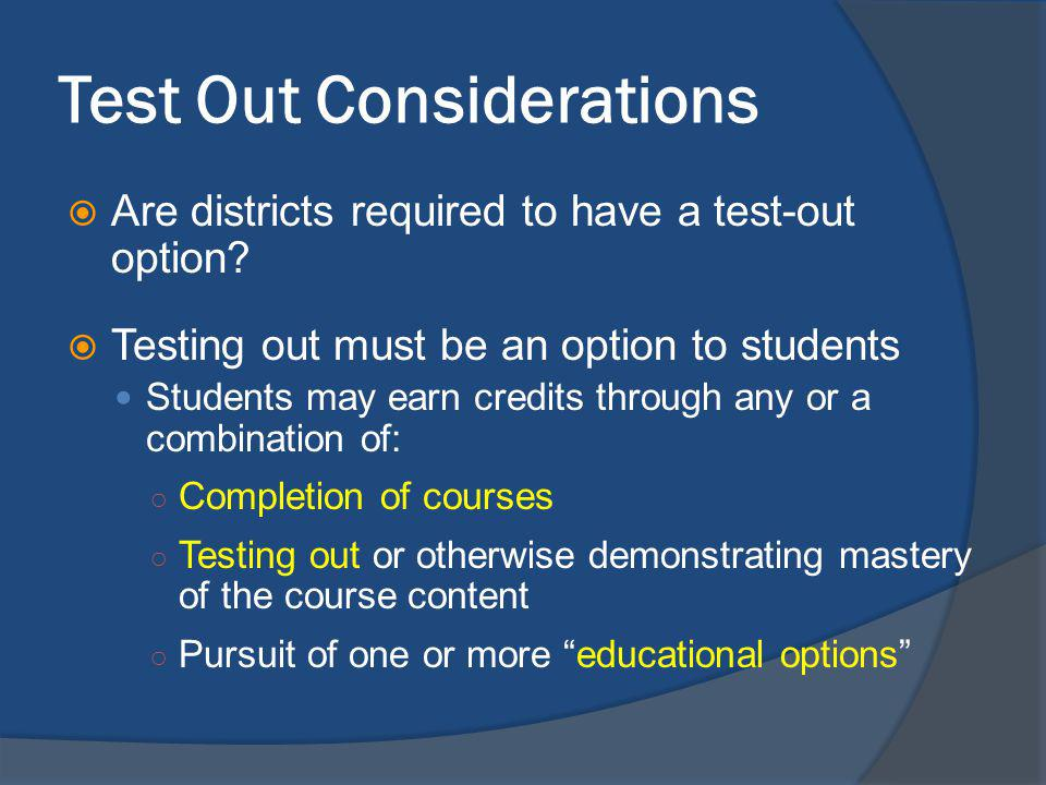 Test Out Considerations Are districts required to have a test-out option.