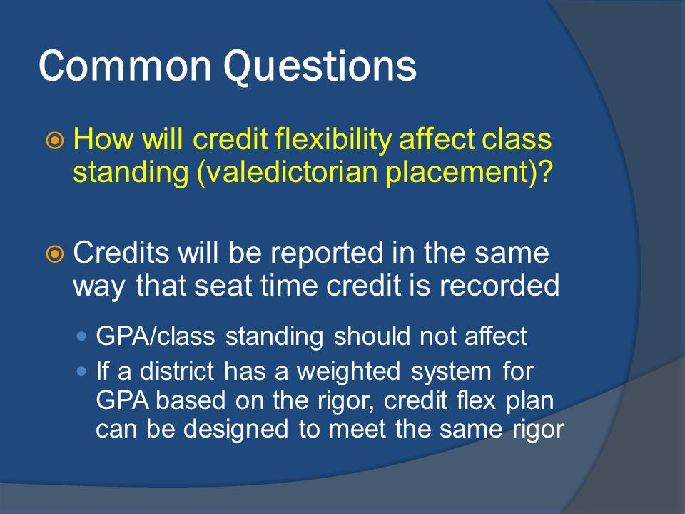 Common Questions How will credit flexibility affect class standing (valedictorian placement).