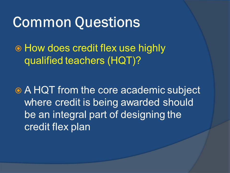 Common Questions How does credit flex use highly qualified teachers (HQT).