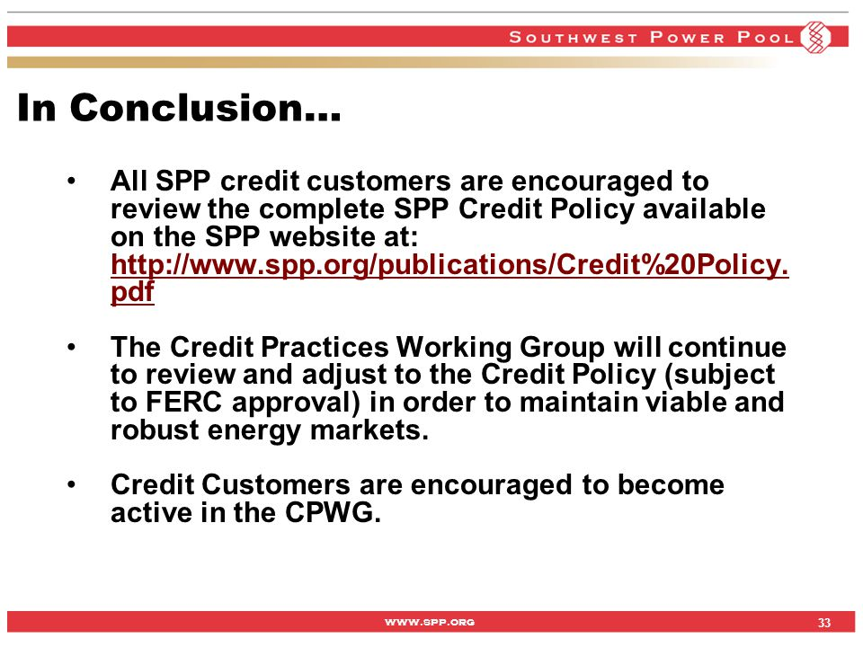 www.spp.org In Conclusion… All SPP credit customers are encouraged to review the complete SPP Credit Policy available on the SPP website at: http://ww
