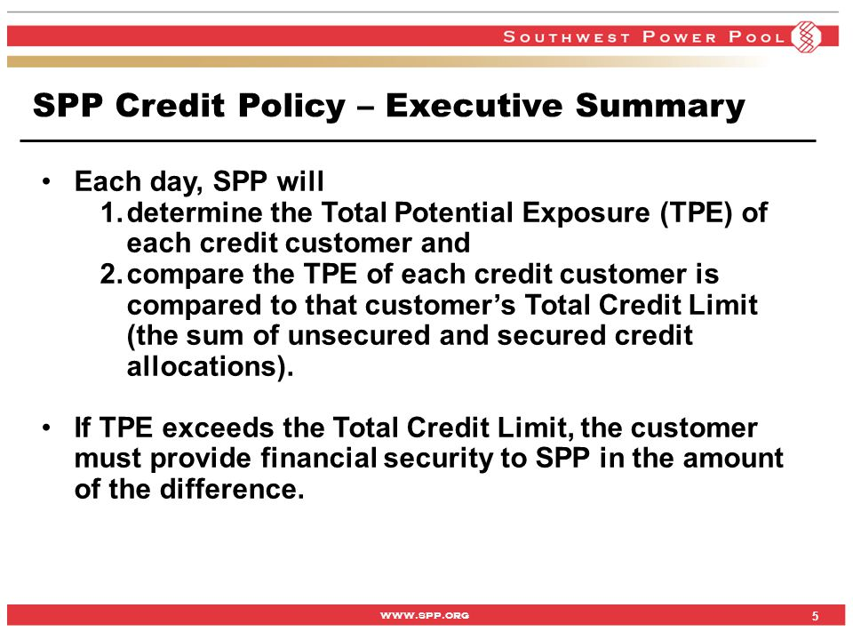 www.spp.org Each day, SPP will 1.determine the Total Potential Exposure (TPE) of each credit customer and 2.compare the TPE of each credit customer is