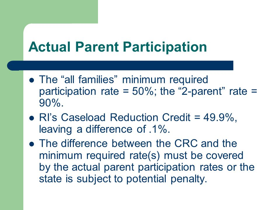 Actual Parent Participation The all families minimum required participation rate = 50%; the 2-parent rate = 90%.