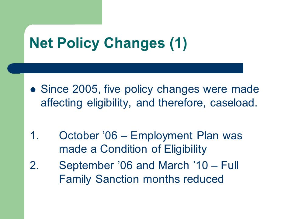 Net Policy Changes (1) Since 2005, five policy changes were made affecting eligibility, and therefore, caseload.
