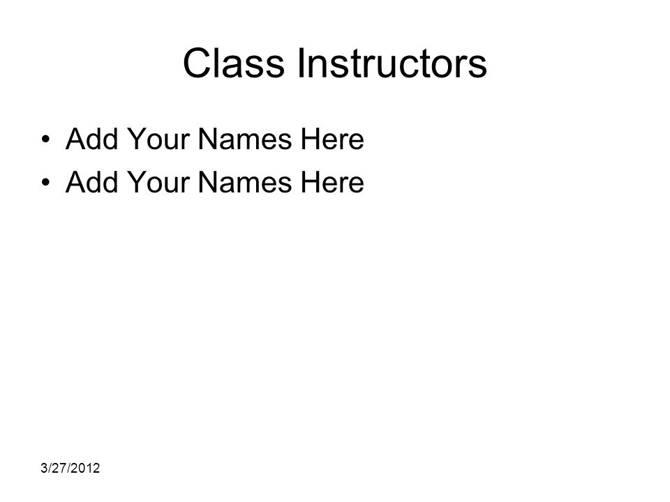 Class Instructors Add Your Names Here 3/27/2012