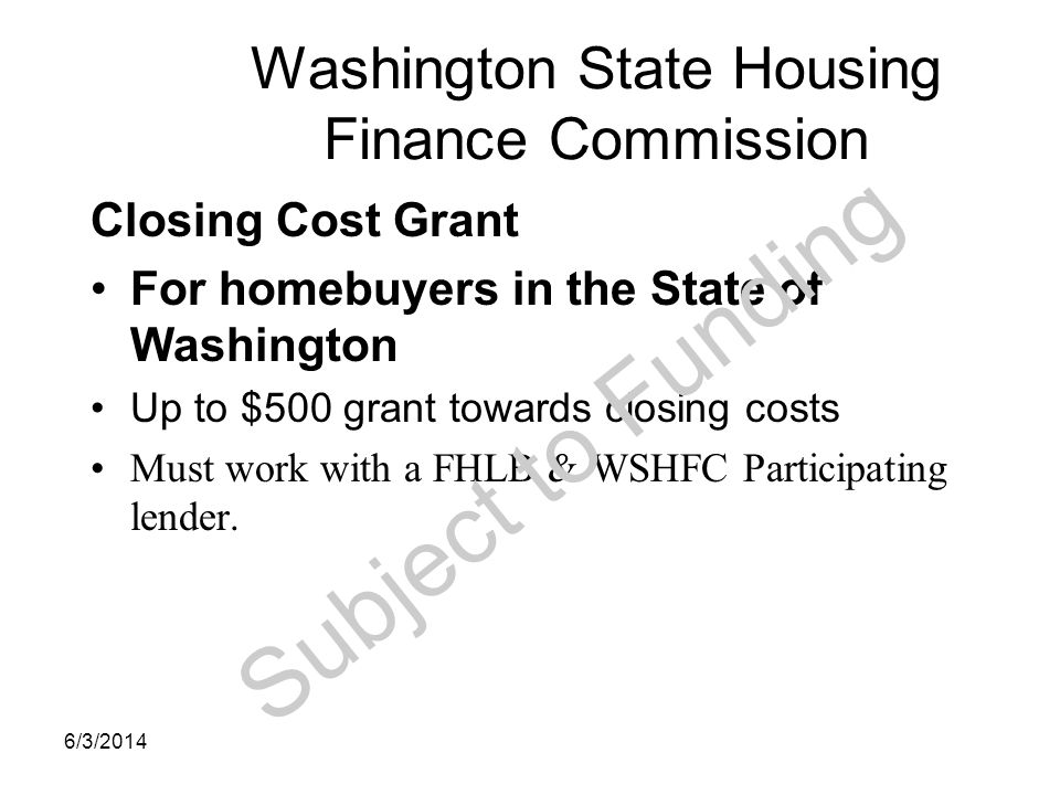 Washington State Housing Finance Commission Closing Cost Grant For homebuyers in the State of Washington Up to $500 grant towards closing costs Must w