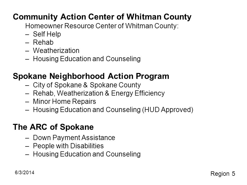 Community Action Center of Whitman County Homeowner Resource Center of Whitman County: –Self Help –Rehab –Weatherization –Housing Education and Counse