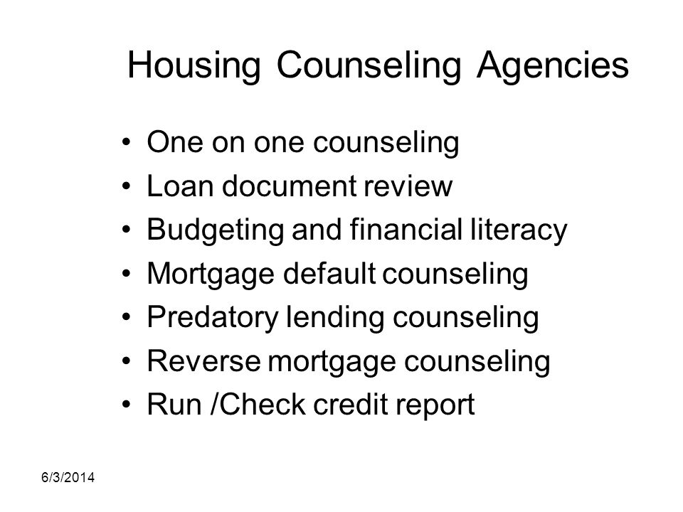 Housing Counseling Agencies One on one counseling Loan document review Budgeting and financial literacy Mortgage default counseling Predatory lending