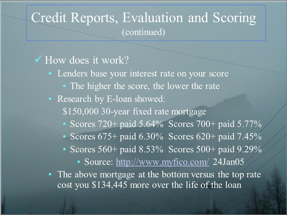 Credit Reports, Evaluation and Scoring (continued) How does it work.