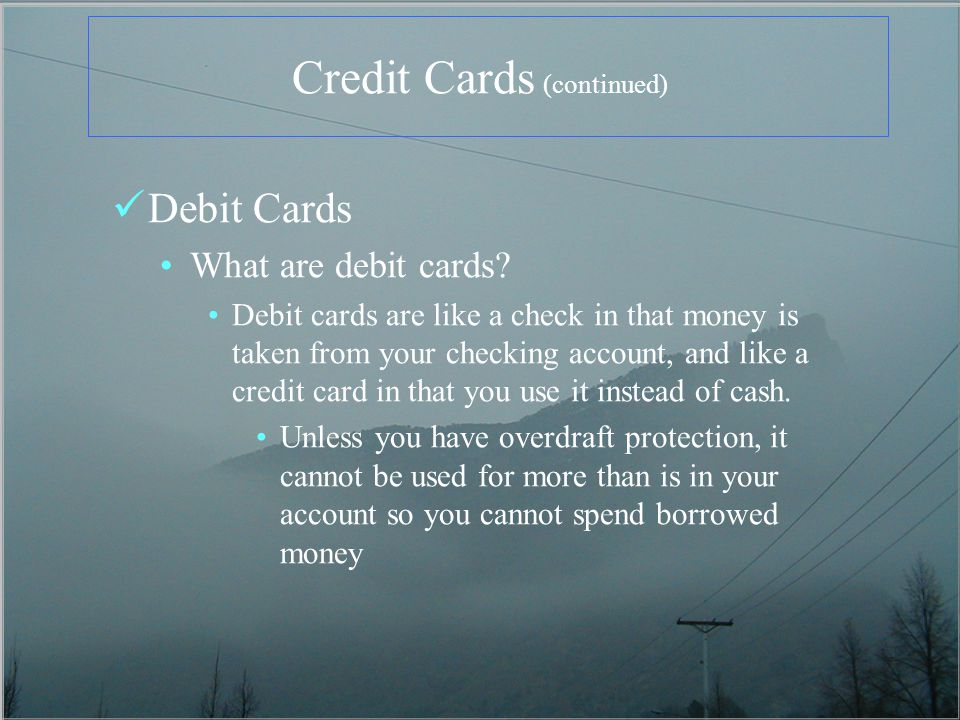 Credit Cards (continued) Debit Cards What are debit cards.