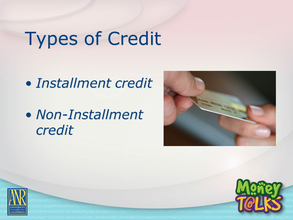 Types of Credit Installment credit Non-Installment credit Installment credit Non-Installment credit