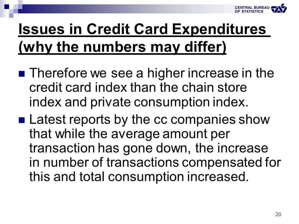 20 Issues in Credit Card Expenditures (why the numbers may differ) Therefore we see a higher increase in the credit card index than the chain store in