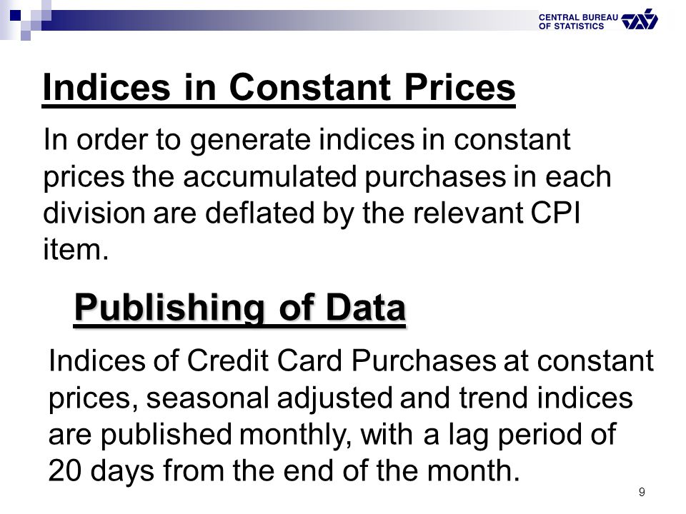 9 Indices in Constant Prices In order to generate indices in constant prices the accumulated purchases in each division are deflated by the relevant C