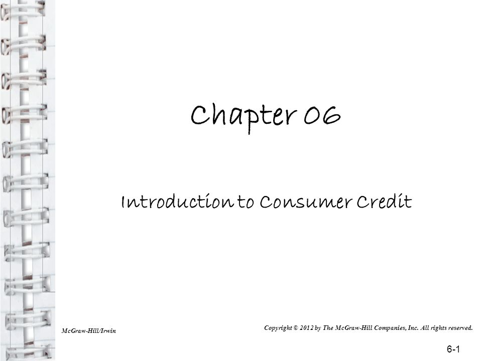Chapter 06 Introduction to Consumer Credit McGraw-Hill/Irwin Copyright © 2012 by The McGraw-Hill Companies, Inc.