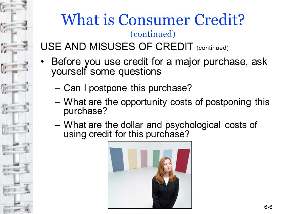 Applying for Credit Objective 4: Describe the information creditors look for when you apply for credit What Creditors Look For: 5 Cs Character - Do you pay bills on time.