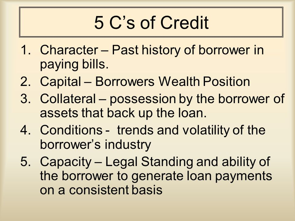 5 Cs of Credit 1.Character – Past history of borrower in paying bills.