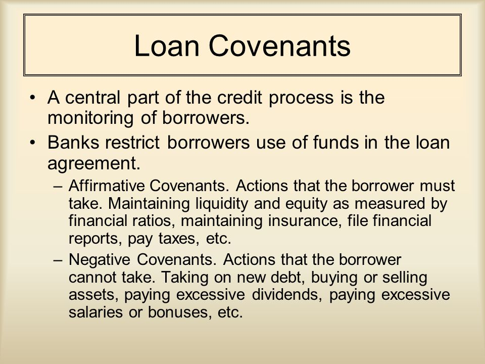 Loan Covenants A central part of the credit process is the monitoring of borrowers.