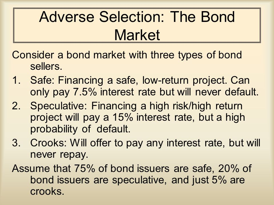 Bond Buyers Bond buyers will pay: – 97 for a discount bond issued by a borrower identified as safe; –90 for a bond issued by a borrower identified as speculative –0 for bond issued by a crook.