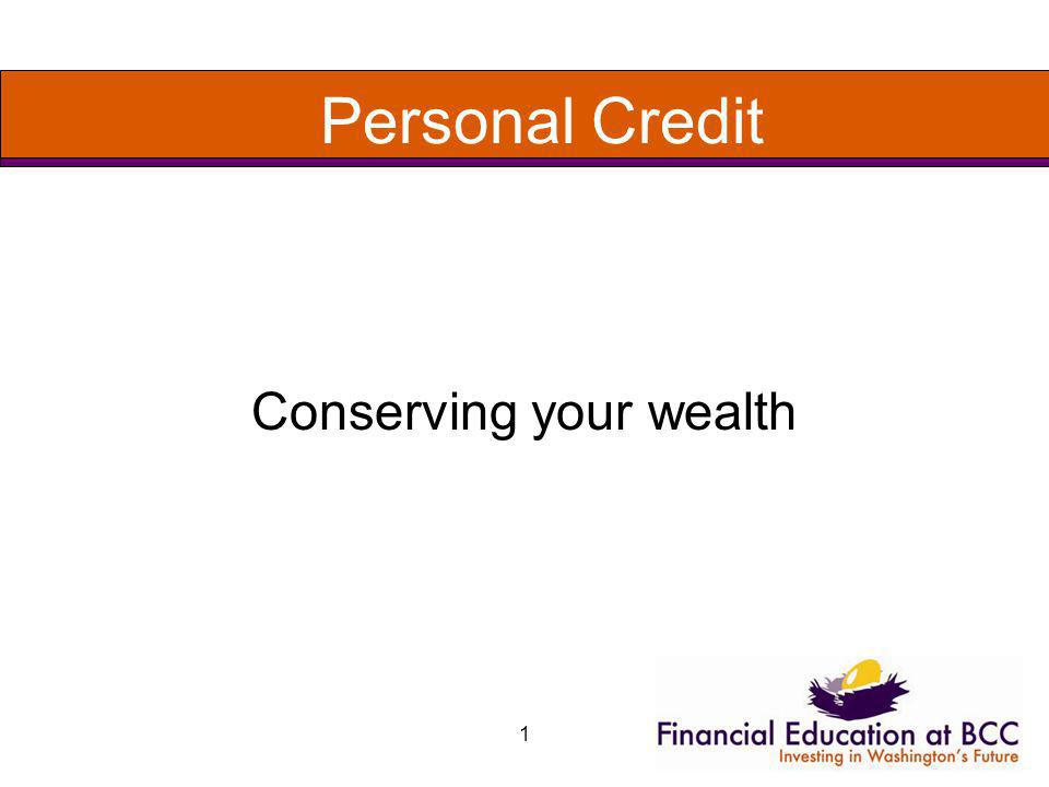 1 Personal Credit Conserving your wealth