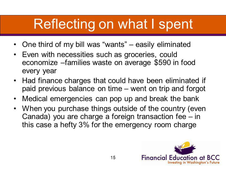 15 Reflecting on what I spent One third of my bill was wants – easily eliminated Even with necessities such as groceries, could economize –families wa