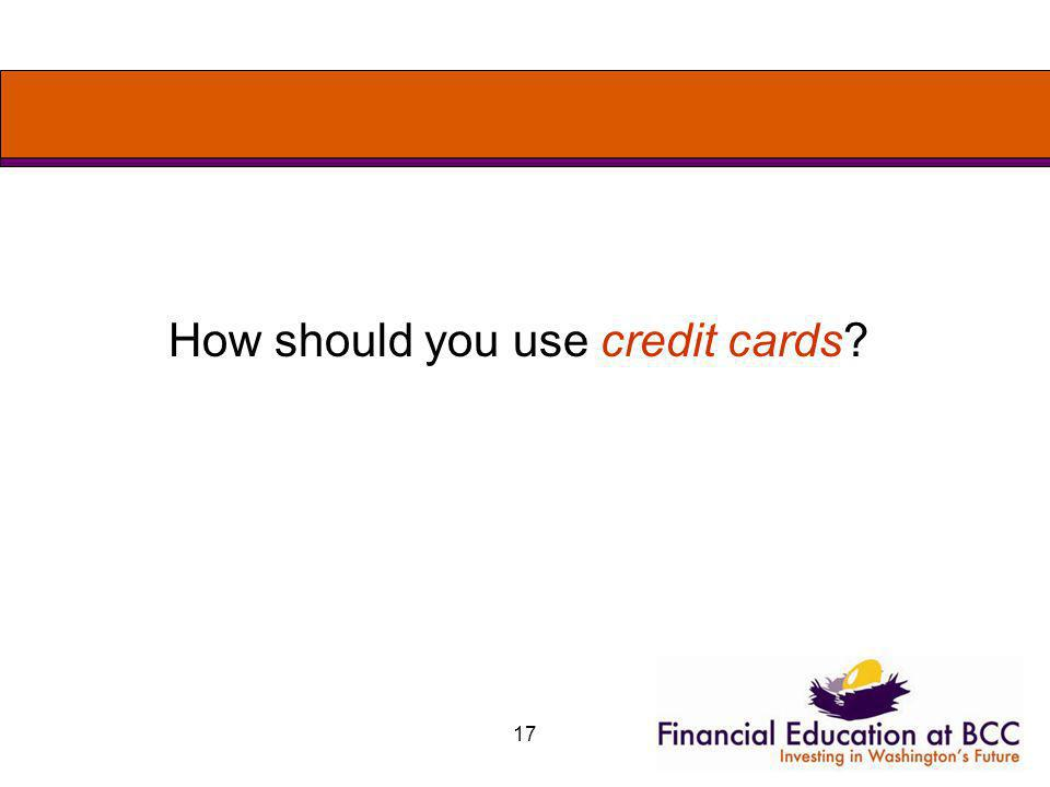 17 How should you use credit cards?