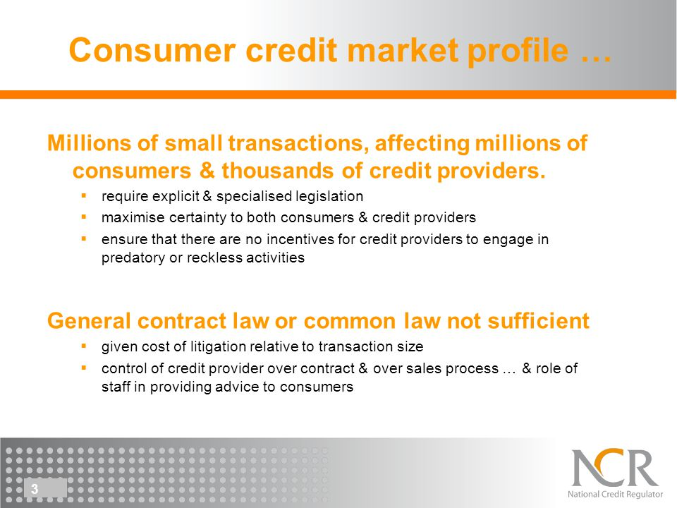 14 National Credit Act Marketing & sales practices Agreements & quotes Reckless lending rules Enforcement & debt collection Debt counselling Regulate Credit Bureaus Create National Credit Register Interest, fees & credit life insurance Unlawful agreements, provisions